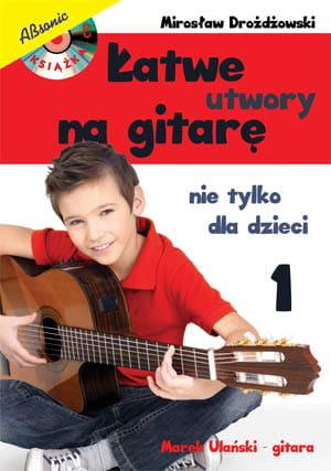Łatwe utwory na gitarę - nie tylko dla dzieci cz. 1
